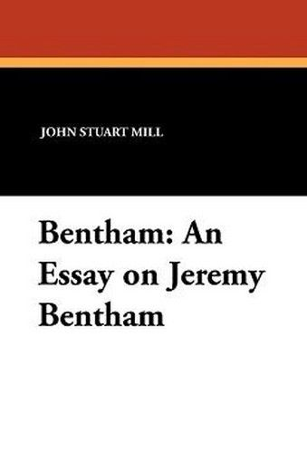 Bentham: An Essay on Jeremy Bentham, by John Stuart Mill (Paperback)