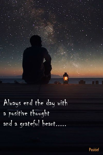 Always end the day with a positive thought and a grateful heart - quotes - good night - sleep well -  stars
