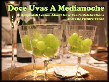 Spanish New Year - Doce Uvas A Medianoche - A complete lesson with pre-reading, vocabulary, reading, comprehension, future tense, research online, and writing.  Culturally relevant!