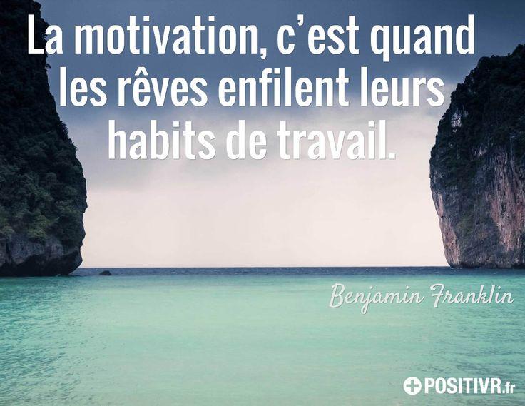 La motivation, c'est quand les rêves enfilent leurs habits de travail. / Benjamin Franklin