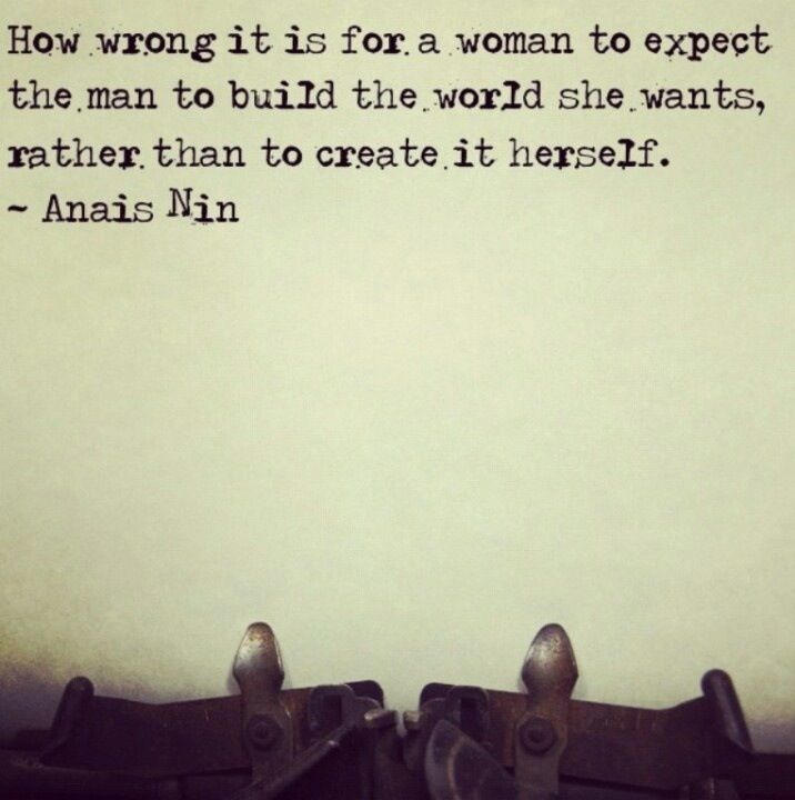 How wrong it is for a woman to expect a man to build the world she wants rather…