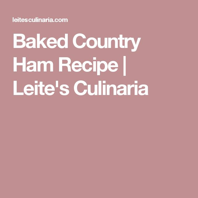 Baked Country Ham Recipe | Leite's Culinaria