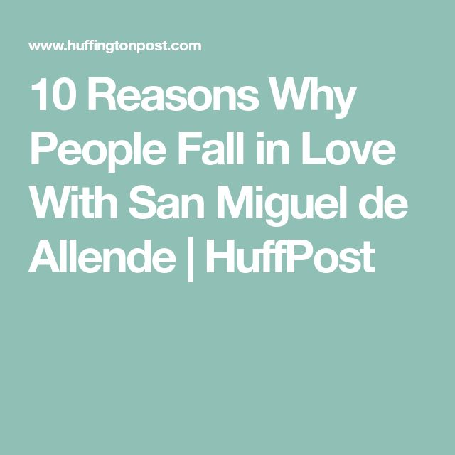 10 Reasons Why People Fall in Love With San Miguel de Allende | HuffPost