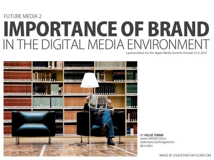 http://www.slideshare.net/helgetenno/the-importance-of-brand-in-the-digital-media-environment