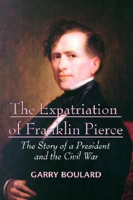 The Expatriation of Franklin Pierce- The Story of a President and the Civil War by Garry Boulard http://www.bookscrolling.com/the-best-books-to-learn-about-president-franklin-pierce/