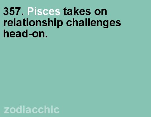 Pisces takes relationship problems head on.