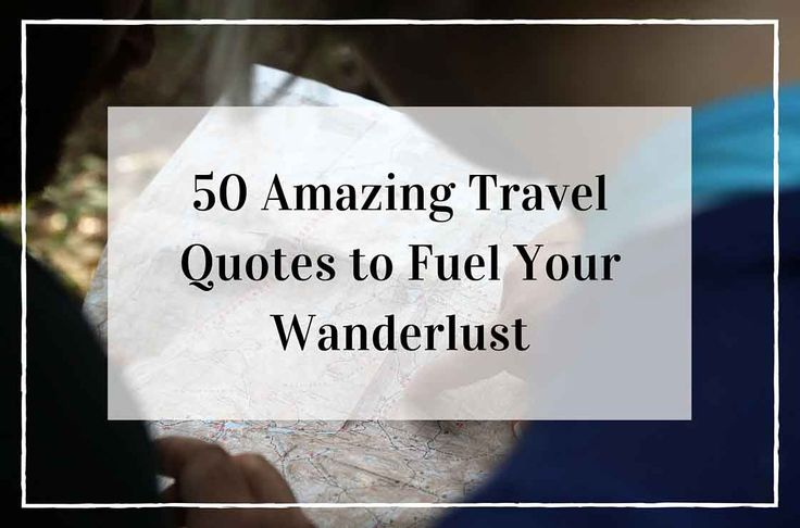 A collection of the best inspirational travel quotes. Get motivated. Spark your wanderlust by reading these quotations by famous travel lovers.
