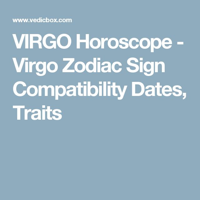 VIRGO Horoscope - Virgo Zodiac Sign Compatibility Dates, Traits