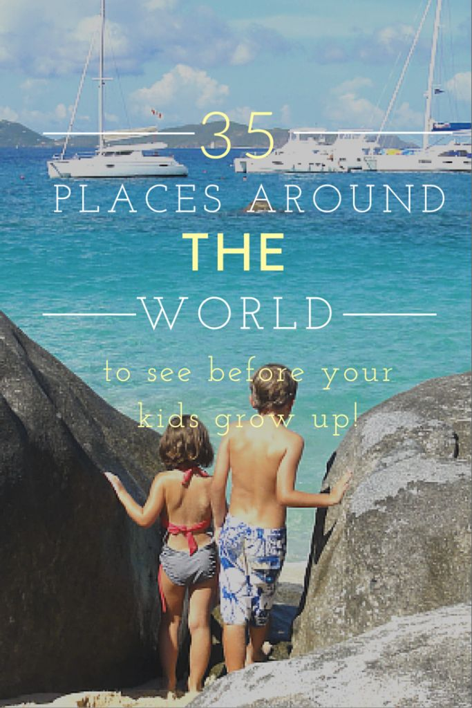 35 Places Around the World to See Before Your Kids Grow Up. I could easily board up my family and go back to sea right now