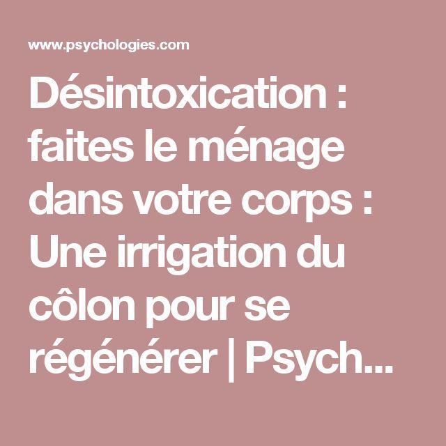 Désintoxication : faites le ménage dans votre corps : Une irrigation du côlon pour se régénérer | Psychologies.com
