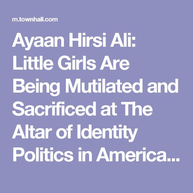 Ayaan Hirsi Ali: Little Girls Are Being Mutilated and Sacrificed at The Altar of Identity Politics in America - Katie Pavlich