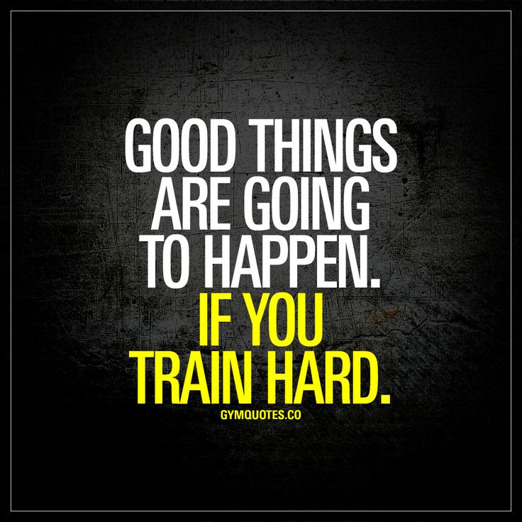 """Good things are going to happen. If you train hard."" - Make good things happen by training really hard! 