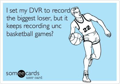 I set my DVR to record the biggest loser, but it keeps recording unc basketball games? | Sports Ecard | someecards.com