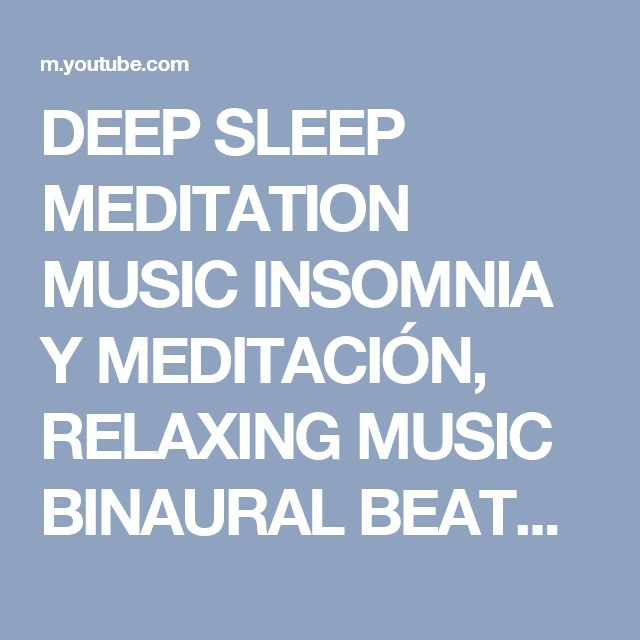 DEEP SLEEP MEDITATION MUSIC INSOMNIA Y MEDITACIÓN, RELAXING MUSIC BINAURAL BEATS DEEP SLEEP long - YouTube