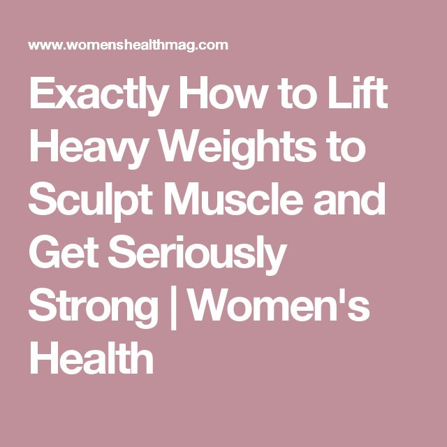 Exactly How to Lift Heavy Weights to Sculpt Muscle and Get Seriously Strong   Women's Health