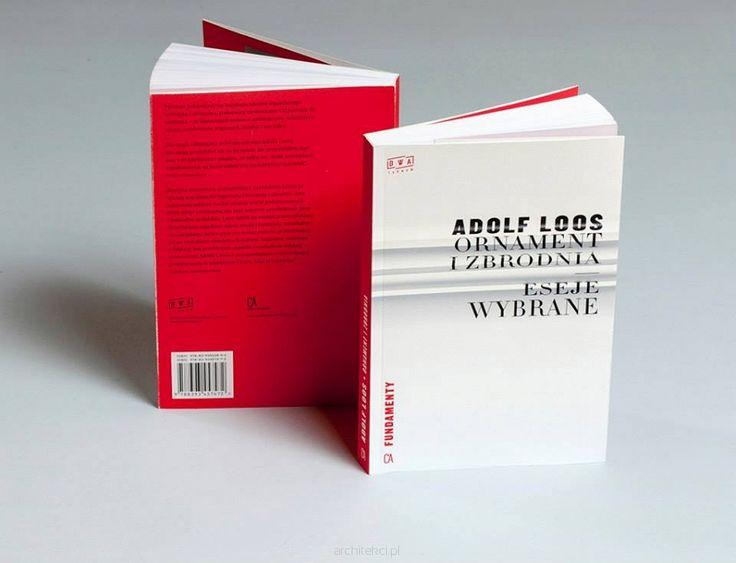 """Pierwsze polskie wydanie słynnych esejów Adolfa Loosa, pioniera nowoczesnej architektury, autora znanych słów """"Ornament to zbrodnia""""."""