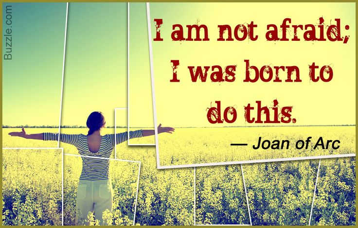 I am not afraid; I was born to do this. - Joan of Arc   ....Inspirational quote by Joan of Arc