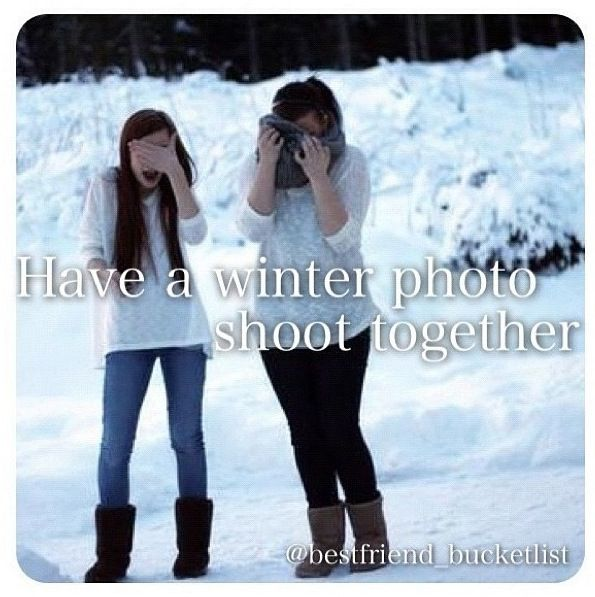 Best friend bucket list- have a winter photoshoot together! All the ones I have seen are soooo cute