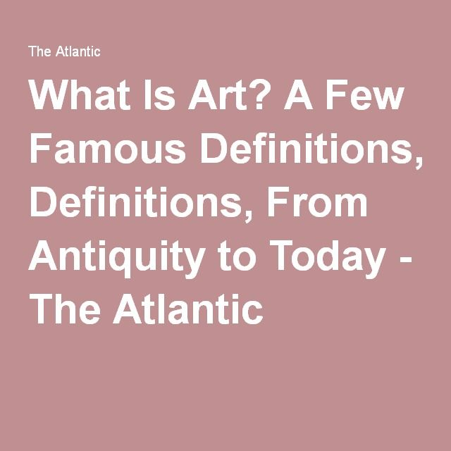What Is Art? A Few Famous Definitions, From Antiquity to Today - The Atlantic