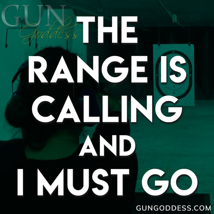The range is calling and it's telling you to get there now.