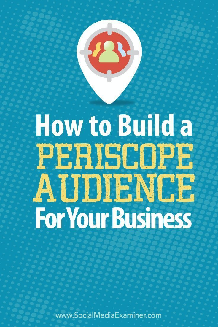 Involve your audience in a fun, interactive way----- How to build a Periscope audience for your business