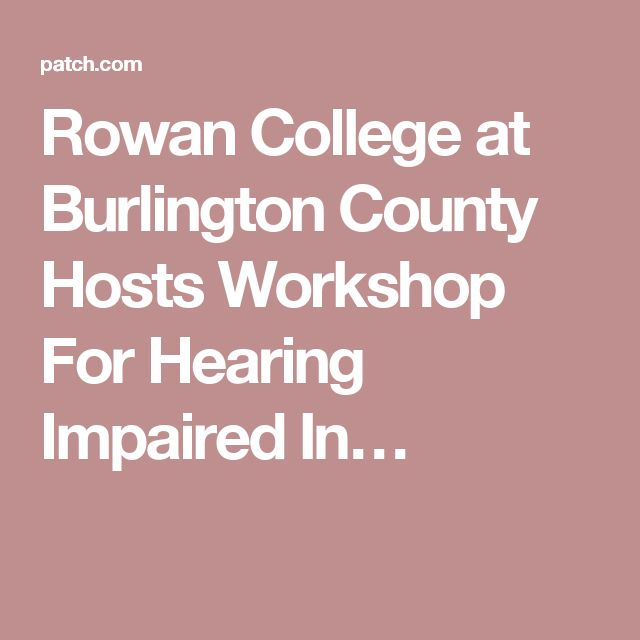 Rowan College at Burlington County Hosts Workshop For Hearing Impaired In…