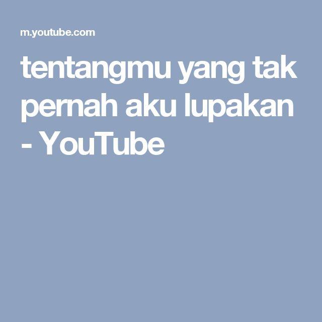 tentangmu yang tak pernah aku lupakan - YouTube