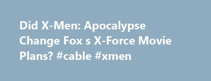 Did X-Men: Apocalypse Change Fox s X-Force Movie Plans? #cable #xmen http://zambia.remmont.com/did-x-men-apocalypse-change-fox-s-x-force-movie-plans-cable-xmen/  # Did X-Men: Apocalypse Change Fox s X-Force Movie Plans? 88 Shares Share On Facebook Tweet Share Email Share Share Pin It Share Comment While Marvel Studios may still be the most prolific producer of big-budget comic book movies, with two new releases every year alongside tie-in TV series, Twentieth Century Fox is steadily starting…