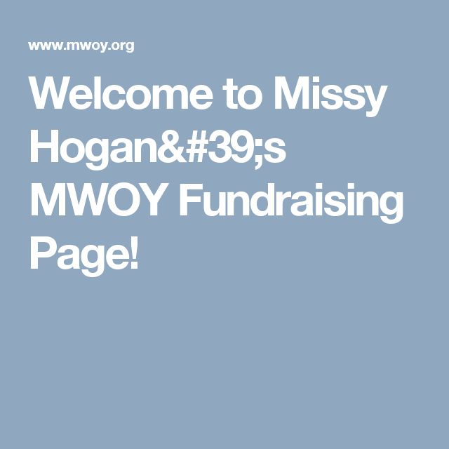 Welcome to Missy Hogan's MWOY Fundraising Page!