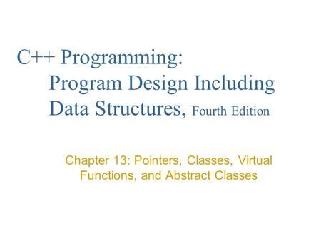 Chapter 13: Pointers, Classes, Virtual Functions, and Abstract Classes>