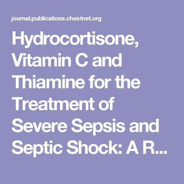 Hydrocortisone, Vitamin C and Thiamine for the Treatment of Severe Sepsis and Septic Shock: A Retrospective Before-After Study   CHEST Journal   CHEST Publications