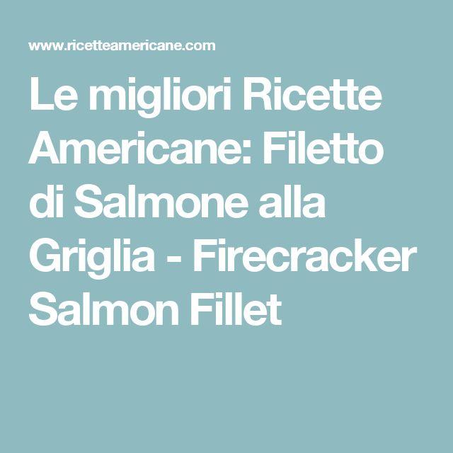 Le migliori Ricette Americane: Filetto di Salmone alla Griglia - Firecracker Salmon Fillet