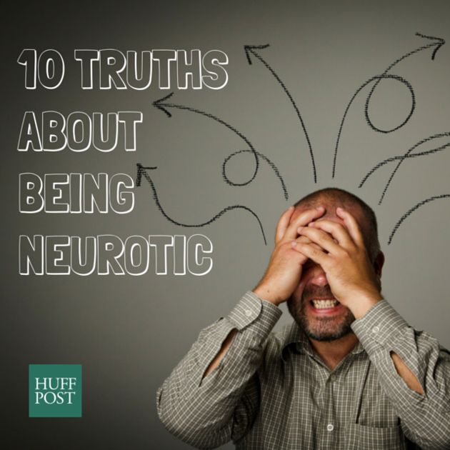 10 Truths About Being Neurotic ~ Well, this is comforting.