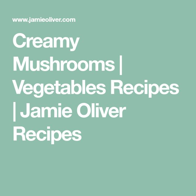 Creamy Mushrooms | Vegetables Recipes | Jamie Oliver Recipes #Jamiesveganandvegetarianrecipes #Jamie'scookingtips