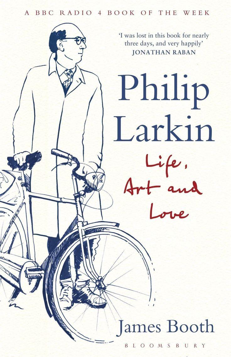 Philip Larkin: Life, Art and Love [Paperback] [Sep 13, 2016] Booth, James]