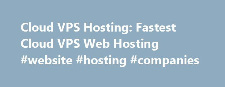 Cloud VPS Hosting: Fastest Cloud VPS Web Hosting #website #hosting #companies http://hosting.nef2.com/cloud-vps-hosting-fastest-cloud-vps-web-hosting-website-hosting-companies/  #cloud vps hosting # Cloud Hosting Choose A2 Hosting and you ll quickly see we do things differently. Experience our high-performance SwiftServer Platform with optional blazing fast SSDs featuring page loads up to 300% faster than standard drives. Our Quick Start Cloud means no confusing price guides and instructions…