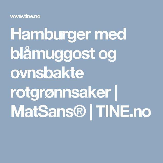 Hamburger med blåmuggost og ovnsbakte rotgrønnsaker | MatSans® | TINE.no