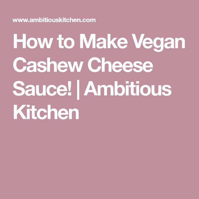 How to Make Vegan Cashew Cheese Sauce! | Ambitious Kitchen
