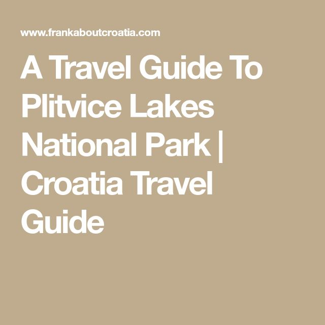 A Travel Guide To Plitvice Lakes National Park | Croatia Travel Guide