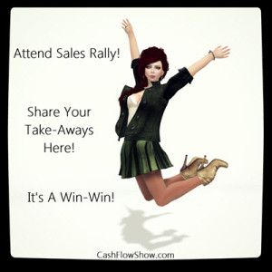 Everyone Should Go To Sales Rally – Enter Sweepstakes Enter to win the Cash Flow Show Club and make your event trip even more productive! http://www.createacashflowshow.com/education-training/sales-rally.htm