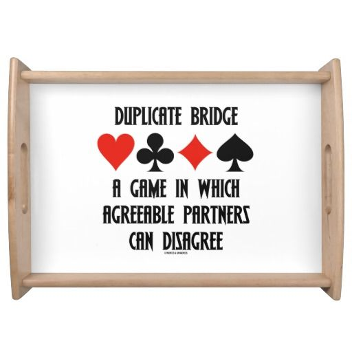 """Duplicate Bridge A Game Which Agreeable Partners Serving Tray #duplicatebridge #acbl #game #agreeablepartners #candisagree #bridgeplayer #bridgeteacher #bridgepartner #fourcardsuits #humor #saying #wordsandunwords Here's a serving tray that any avid duplicate bridge player will enjoy.  Serving tray features the four card suits along with the following bridge saying: """"Duplicate Bridge - A Game In Which Agreeable Partners Can Disagree""""."""