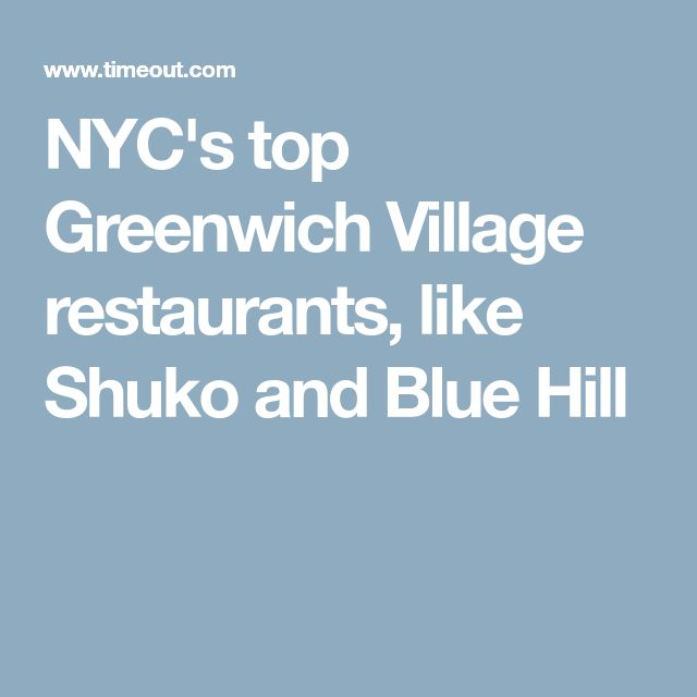 NYC's top Greenwich Village restaurants, like Shuko and Blue Hill