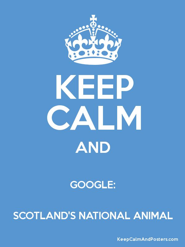 Keep Calm & Google: Scotland's National Animal.