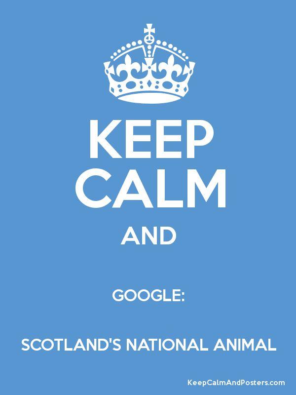 Keep Calm & Google: Scotland's National Animal.