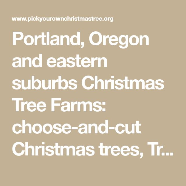 Portland, Oregon and eastern suburbs Christmas Tree Farms: choose-and-cut Christmas trees, Tree lots with pre-cut trees, stands, sleigh rides, hay rides and related winter events and fun!