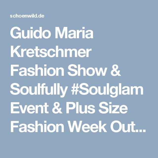 Guido Maria Kretschmer Fashion Show & Soulfully #Soulglam Event &  Plus Size Fashion Week Outfit   SchönWild.  GUIDO MARIA KRETSCHMER FASHION WEEK BERLIN.   Mehr auf:   www.SchönWild.de