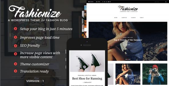 Fashionize - WordPress Theme for Fashion Bloggers ashionize is a clean and minimal WordPress blog theme that is well designed for fashion and lifestyle blogs. This theme has all the essential features to customise it your way and see the changes live as you make them using customizer.