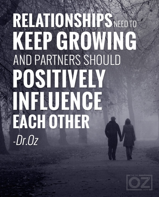 Relationships NEED to keep growing ❥➥❥ and partners should POSITIVELY influence each