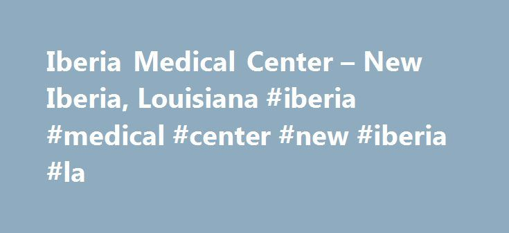 Iberia Medical Center – New Iberia, Louisiana #iberia #medical #center #new #iberia #la http://trinidad-and-tobago.remmont.com/iberia-medical-center-new-iberia-louisiana-iberia-medical-center-new-iberia-la/  # Iberia Medical Center Find Nursing Jobs near Iberia Medical Center Nurse Practitioner- Primary Care Hospitalist Permanent NP/FNP job in Lafayette, Louisiana Our client has us working on an exclusive search for an experienced Nurse Practitioner with at least 3-5 years current, primary…