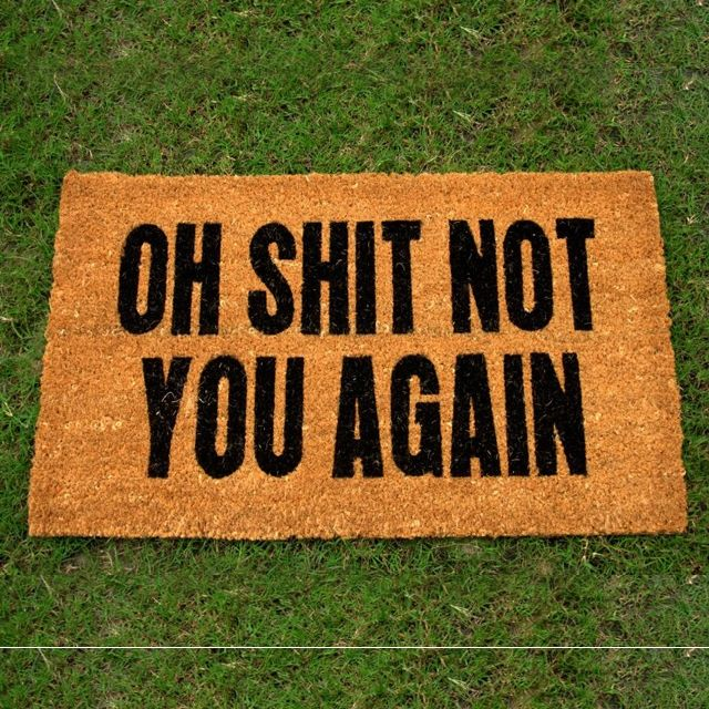 Forget the niceties and let them know how you really feel with Oh Shit, Not You Again' #Doormat.